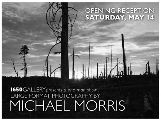 Large Format Photography By MICHAEL MORRIS Opening Night Reception SATURDAY MAY 14 730